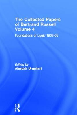 The Collected Papers of Bertrand Russell: Foundations of Logic, 1903-05 - The Collected Papers of Bertrand Russell v. 4 (Hardback)
