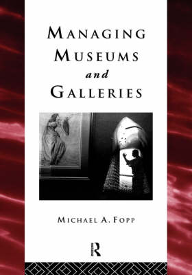 Managing Museums and Galleries - Heritage: Care-Preservation-Management (Paperback)