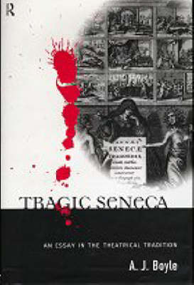 Tragic Seneca: An Essay in the Theatrical Tradition (Hardback)