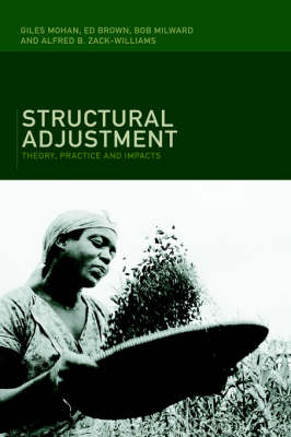 Structural Adjustment: Theory, Practice and Impacts (Hardback)