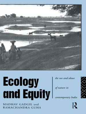 Ecology and Equity: Use and Abuse of Nature in Contemporary India (Paperback)