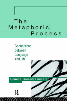 The Metaphoric Process: Connections Between Language and Life (Paperback)