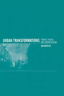 Urban Transformations: Power, People and Urban Design (Hardback)