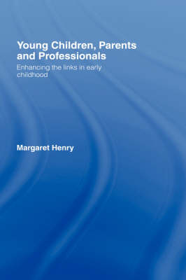 Young Children, Parents and Professionals: Enhancing the Links in Early Childhood (Paperback)