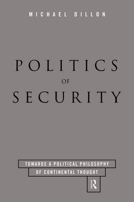 The Politics of Security: Towards a Political Phiosophy of Continental Thought (Hardback)