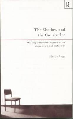 The Shadow and the Counsellor: Working with the Darker Aspects of the Person, the Role and the Profession (Paperback)