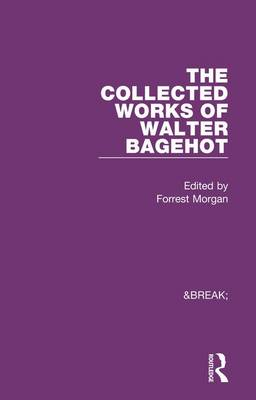 Collected Works of Walter Bagehot: With Memoirs by R. H. Hutton - Collected Works (Hardback)