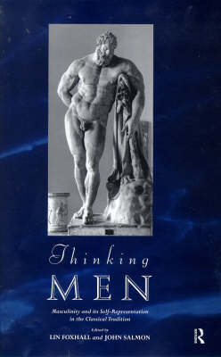 Thinking Men: Masculinity and Its Self Representation in the Classical Tradition - Leicester-Nottingham Studies in Ancient Society v. 7 (Hardback)