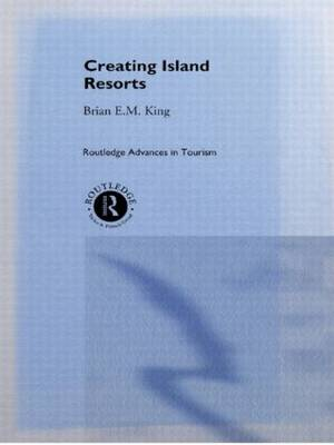 Creating Island Resorts - Routledge Advances in Tourism No.2 (Hardback)