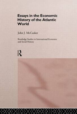 Essays on the Economic History of the Atlantic World - Routledge Studies in International Economic and Social History No.1 (Hardback)