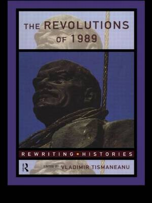 The Revolutions of 1989 - Rewriting Histories (Paperback)
