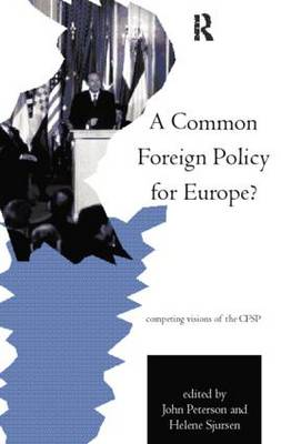 A Common Foreign Policy for Europe?: Competing Visions of the CFSP - Routledge Research in European Public Policy (Paperback)