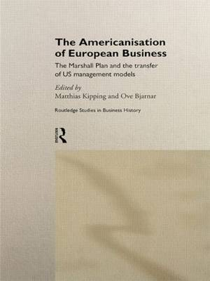 The Americanisation of European Business - Routledge International Studies in Business History No.6 (Hardback)