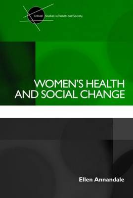 Women's Health and Social Change - Critical Studies in Health and Society v. 10 (Paperback)