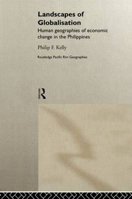 Landscapes of Globalization: Human Geographies of Economic Change in the Philippines - Routledge Pacific Rim Geographies No.1 (Hardback)