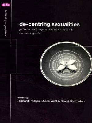 De-Centering Sexualities: Politics and Representations Beyond the Metropolis - Critical Geographies (Paperback)