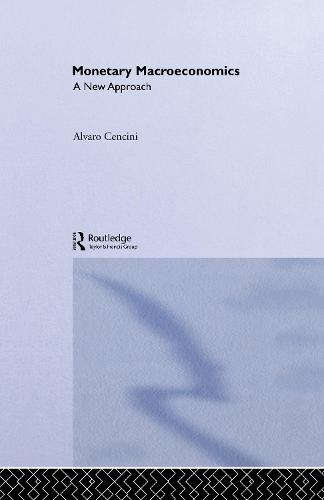Monetary Macroeconomics: A New Approach - Routledge International Studies in Money and Banking v.15 (Hardback)