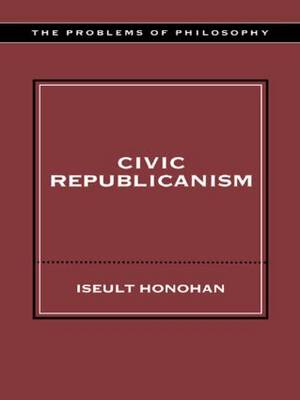 Civic Republicanism - Problems of Philosophy (Paperback)