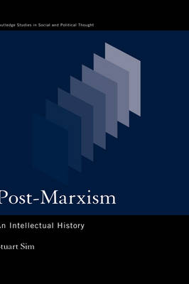 Post-Marxism: An Intellectual History - Routledge Studies in Social and Political Thought v.29 (Hardback)