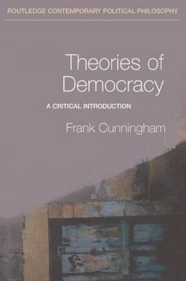 Theories of Democracy: A Critical Introduction - Routledge Contemporary Political Philosophy (Paperback)