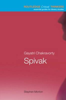 Gayatri Chakravorty Spivak - Routledge Critical Thinkers (Paperback)