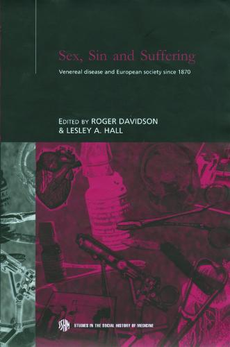 Sex, Sin and Suffering: Venereal Disease and European Society Since 1870 - Routledge Studies in the Social History of Medicine v.11 (Hardback)