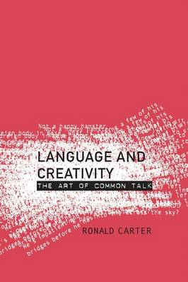 Language and Creativity: The Art of Common Talk (Paperback)