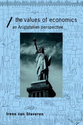 The Values of Economics: An Aristotelian Perspective - Economics as Social Theory (Paperback)