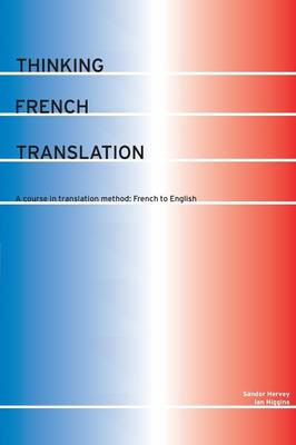 Thinking French Translation: A Course in Translation Method : French to English - Thinking Translation (Paperback)