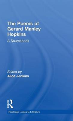 The Poems of Gerard Manley Hopkins: A Routledge Study Guide and Sourcebook - Routledge Guides to Literature (Hardback)