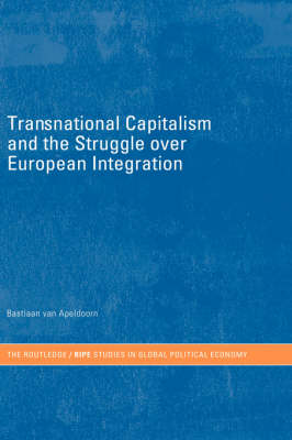 Transnational Capitalism and the Struggle Over European Integration - RIPE Series in Global Political Economy v.6 (Hardback)