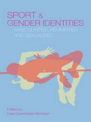 Sport and Gender Identities: Masculinities, Femininities and Sexualities (Paperback)