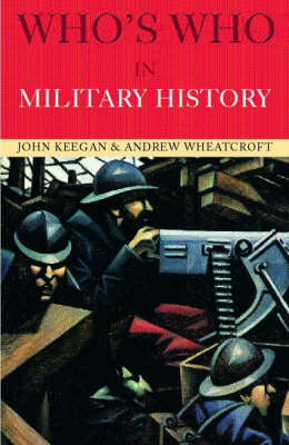 Who's Who in Military History: From 1453 to the Present Day (Paperback)