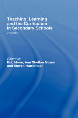 Teaching, Learning and the Curriculum in Secondary Schools: A Reader (Hardback)