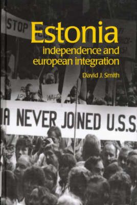Estonia: Independence and European Integration - Postcommunist States and Nations (Hardback)