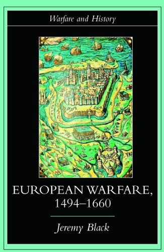 European Warfare, 1494-1660 - Warfare and History (Paperback)