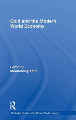 Gold and the Modern World Economy - Routledge Studies in the Modern World Economy No.38 (Hardback)