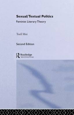 Sexual/Textual Politics: Feminist Literary Theory - New Accents (Hardback)