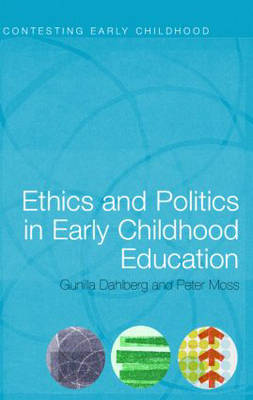 Ethics and Politics in Early Childhood Education - Contesting Early Childhood (Paperback)