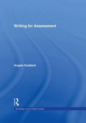 Writing for Assessment - Routledge A Level English Guides (Hardback)