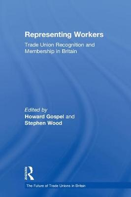 Representing Workers: Trade Union Recognition and Membership in Britain - The Future of Trade Unions in Britain (Paperback)