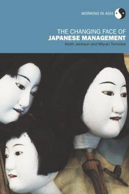 The Changing Face of Japanese Management - Working in Asia (Hardback)