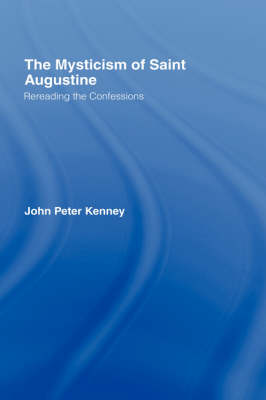 The Mysticism of Saint Augustine: Re-Reading the Confessions (Hardback)