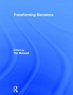 Transforming Barcelona: The Renewal of a European Metropolis (Hardback)