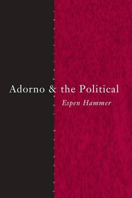 Adorno & the Political - Thinking the Political (Hardback)