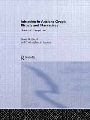 Initiation in Ancient Greek Rituals and Narratives: New Critical Perspectives (Hardback)