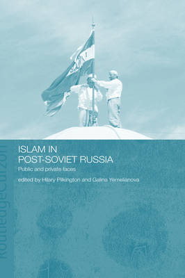 Islam in Post-Soviet Russia: Public and Private Faces (Hardback)