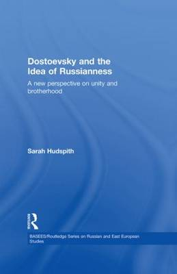 Dostoevsky and the Idea of Russianness: A New Perspective on Unity and Brotherhood - BASEES/Routledge Series on Russian and East European Studies (Hardback)