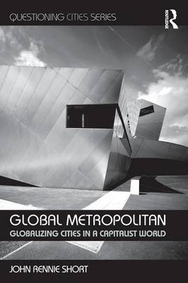 Global Metropolitan: Globalizing Cities in a Capitalist World - Questioning Cities (Paperback)
