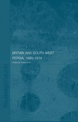 Britain and Southwest Persia, 1880-1914: A Study in Imperialism and Economic Dependence - Islamic Studies Series (Hardback)